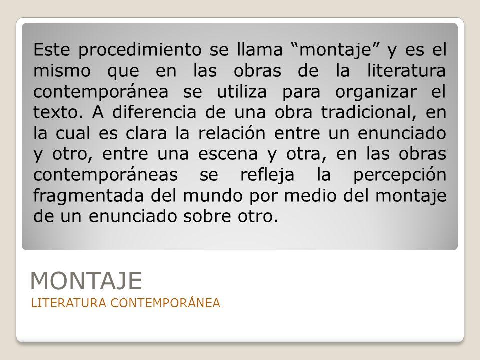 MONTAJE LITERATURA CONTEMPORÁNEA Este procedimiento se llama montaje y es el mismo que en las obras de la literatura contemporánea se utiliza para org