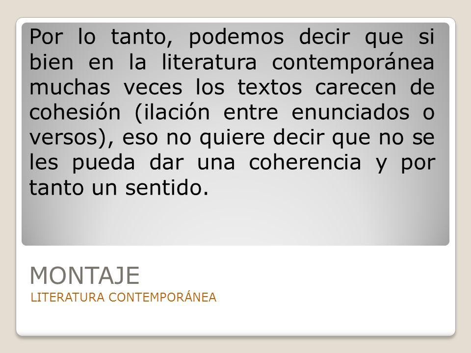 MONTAJE LITERATURA CONTEMPORÁNEA Por lo tanto, podemos decir que si bien en la literatura contemporánea muchas veces los textos carecen de cohesión (i