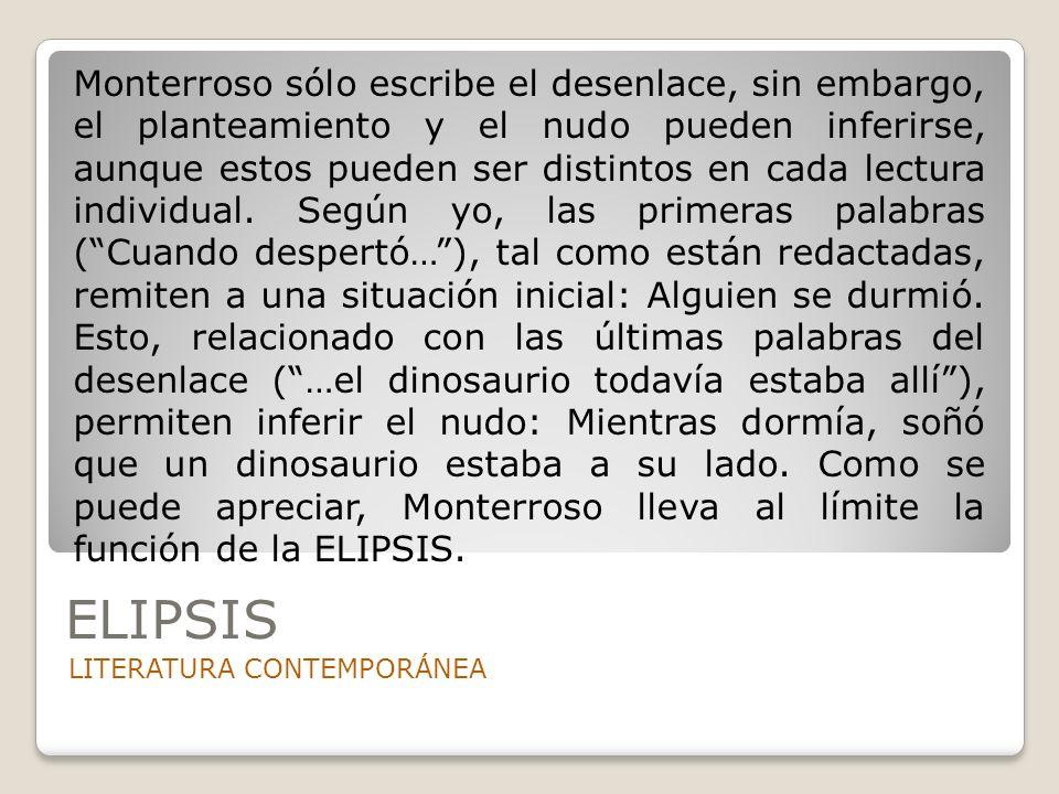 ELIPSIS LITERATURA CONTEMPORÁNEA Monterroso sólo escribe el desenlace, sin embargo, el planteamiento y el nudo pueden inferirse, aunque estos pueden s
