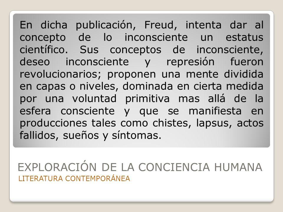 LITERATURA CONTEMPORÁNEA En dicha publicación, Freud, intenta dar al concepto de lo inconsciente un estatus científico. Sus conceptos de inconsciente,