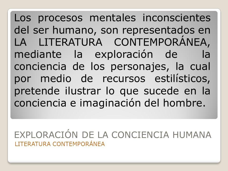 LITERATURA CONTEMPORÁNEA Los procesos mentales inconscientes del ser humano, son representados en LA LITERATURA CONTEMPORÁNEA, mediante la exploración