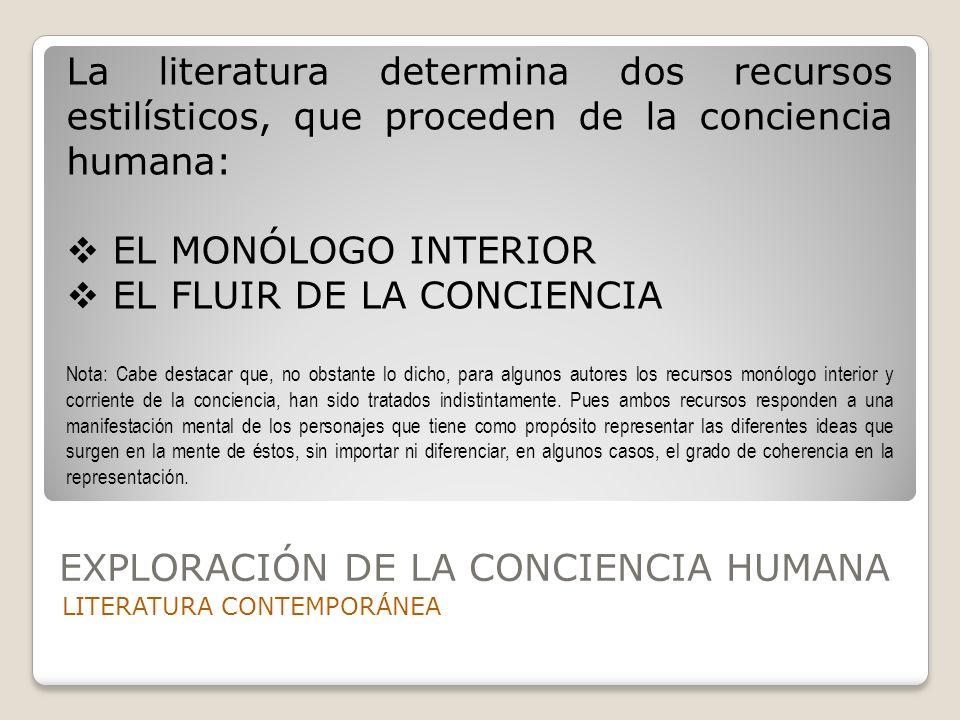 EXPLORACIÓN DE LA CONCIENCIA HUMANA LITERATURA CONTEMPORÁNEA La literatura determina dos recursos estilísticos, que proceden de la conciencia humana: