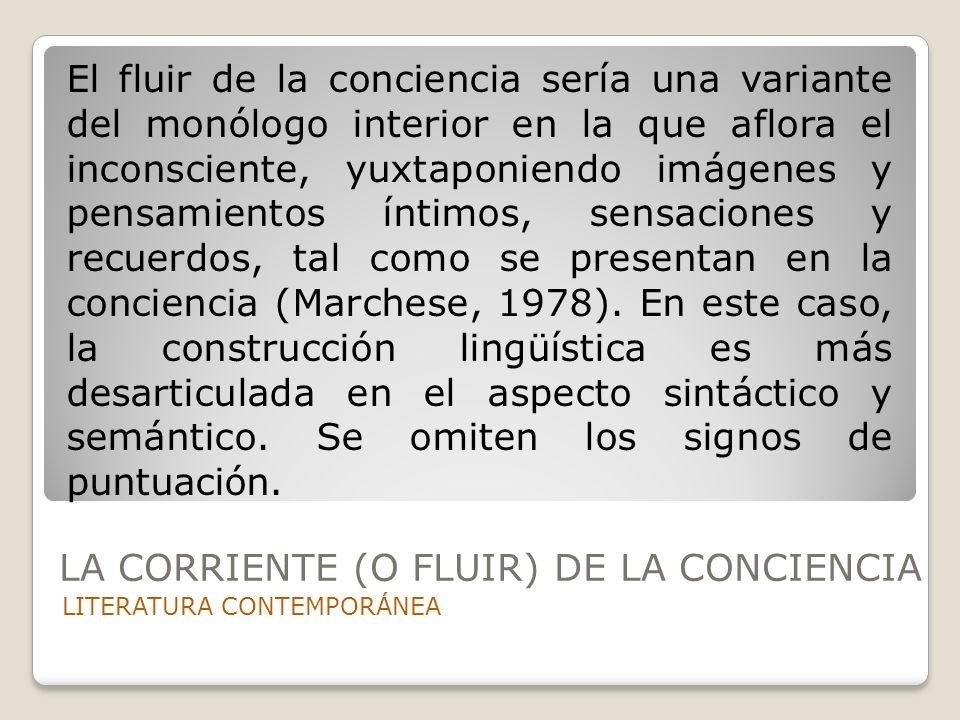 LA CORRIENTE (O FLUIR) DE LA CONCIENCIA LITERATURA CONTEMPORÁNEA El fluir de la conciencia sería una variante del monólogo interior en la que aflora e