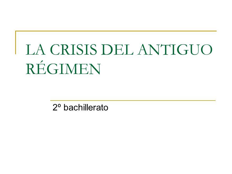 LA CRISIS DEL ANTIGUO RÉGIMEN 2º bachillerato