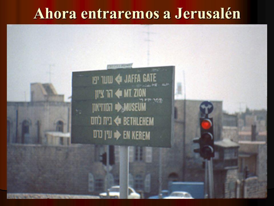 Ahora entraremos a Jerusalén