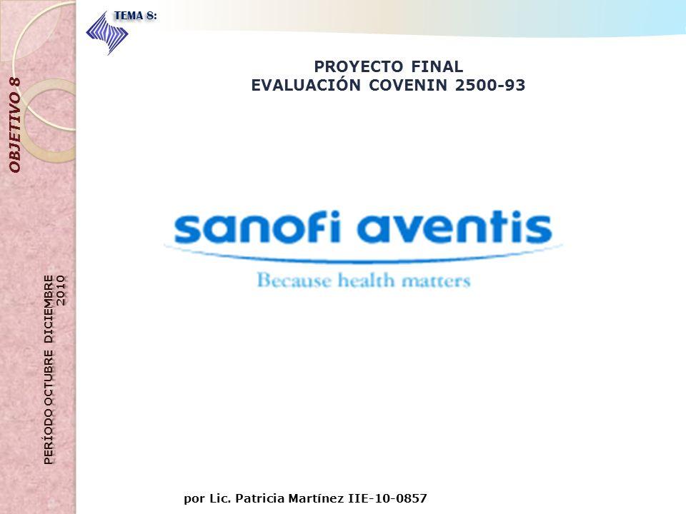 por Lic. Patricia Martínez IIE-10-0857 OBJETIVO 8 TEMA 8: PROYECTO FINAL EVALUACIÓN COVENIN 2500-93
