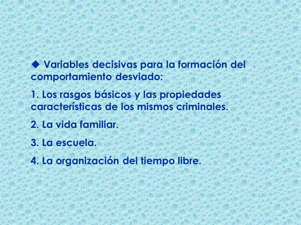 u Variables decisivas para la formación del comportamiento desviado: 1. Los rasgos básicos y las propiedades características de los mismos criminales.