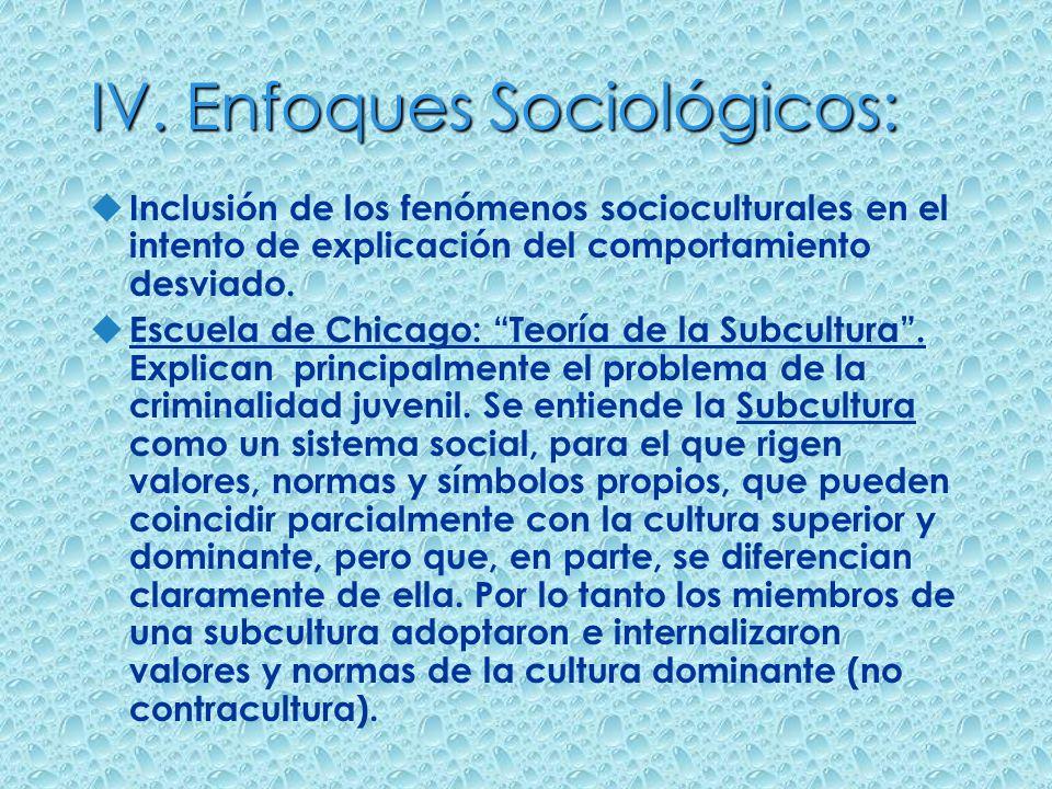 IV. Enfoques Sociológicos: u Inclusión de los fenómenos socioculturales en el intento de explicación del comportamiento desviado. u Escuela de Chicago