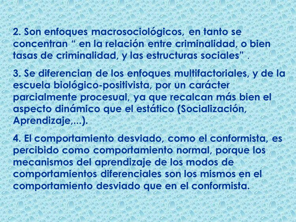2. Son enfoques macrosociológicos, en tanto se concentran en la relación entre criminalidad, o bien tasas de criminalidad, y las estructuras sociales.