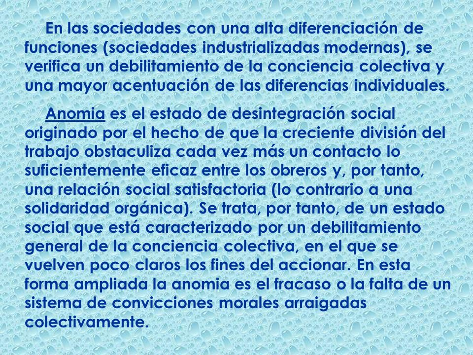 En las sociedades con una alta diferenciación de funciones (sociedades industrializadas modernas), se verifica un debilitamiento de la conciencia cole