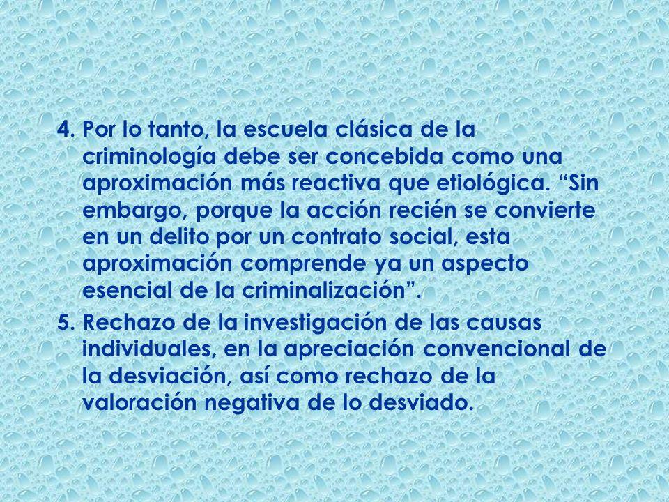 4. Por lo tanto, la escuela clásica de la criminología debe ser concebida como una aproximación más reactiva que etiológica. Sin embargo, porque la ac