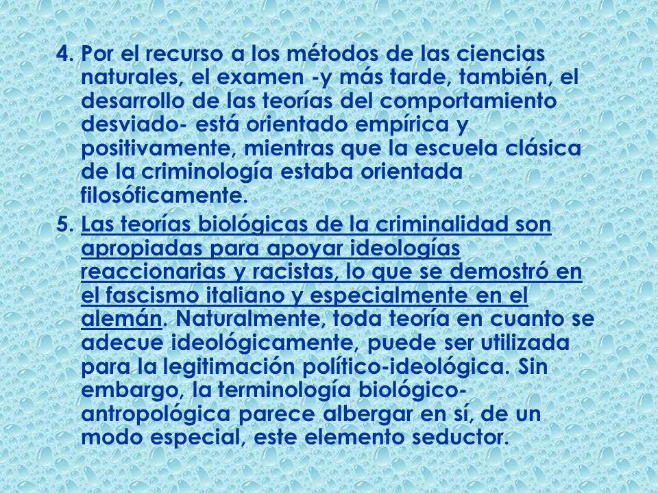 4. Por el recurso a los métodos de las ciencias naturales, el examen -y más tarde, también, el desarrollo de las teorías del comportamiento desviado-