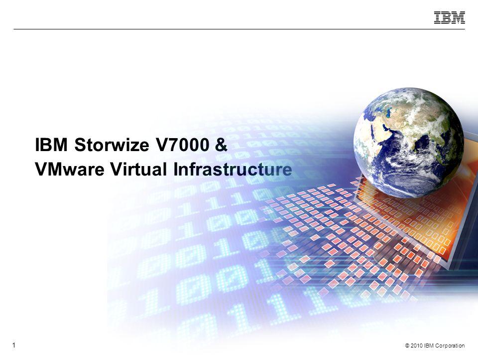 © 2010 IBM Corporation 1 IBM Storwize V7000 & VMware Virtual Infrastructure