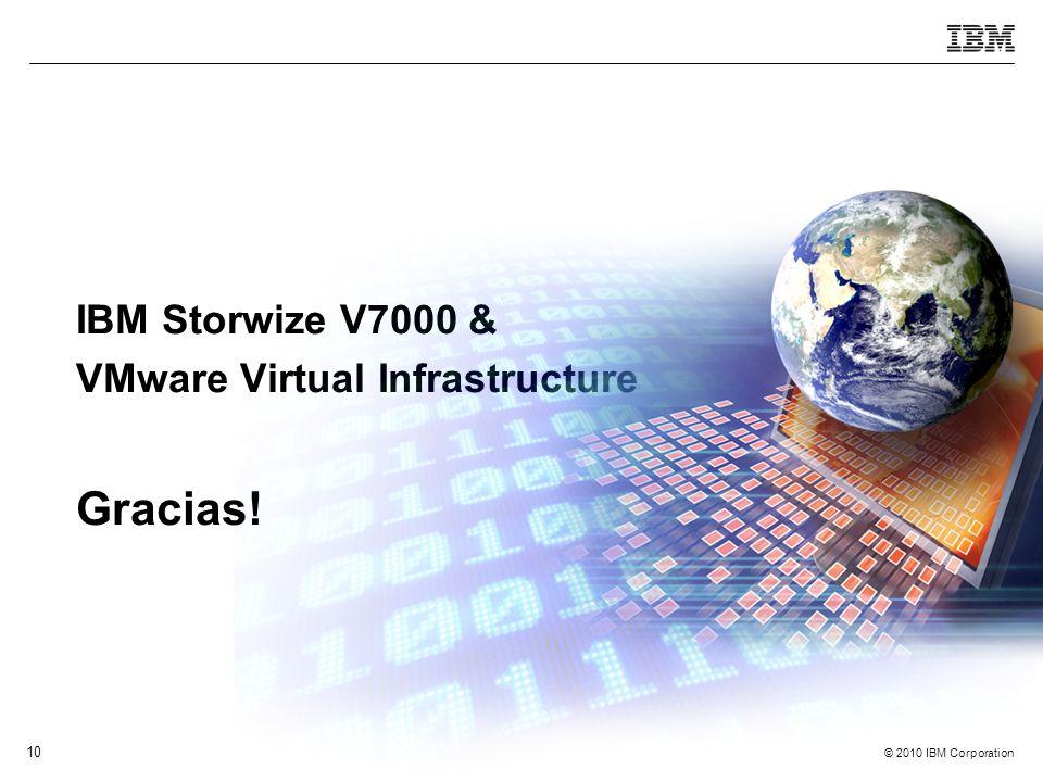 © 2010 IBM Corporation 10 IBM Storwize V7000 & VMware Virtual Infrastructure Gracias!