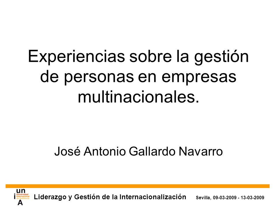 Liderazgo y Gestión de la Internacionalización Sevilla, 09-03-2009 - 13-03-2009 Experiencias sobre la gestión de personas en empresas multinacionales.