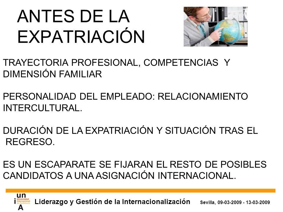 Liderazgo y Gestión de la Internacionalización Sevilla, 09-03-2009 - 13-03-2009 ANTES DE LA EXPATRIACIÓN TRAYECTORIA PROFESIONAL, COMPETENCIAS Y DIMENSIÓN FAMILIAR PERSONALIDAD DEL EMPLEADO: RELACIONAMIENTO INTERCULTURAL.