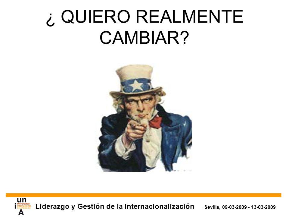 Liderazgo y Gestión de la Internacionalización Sevilla, 09-03-2009 - 13-03-2009 ¿ QUIERO REALMENTE CAMBIAR