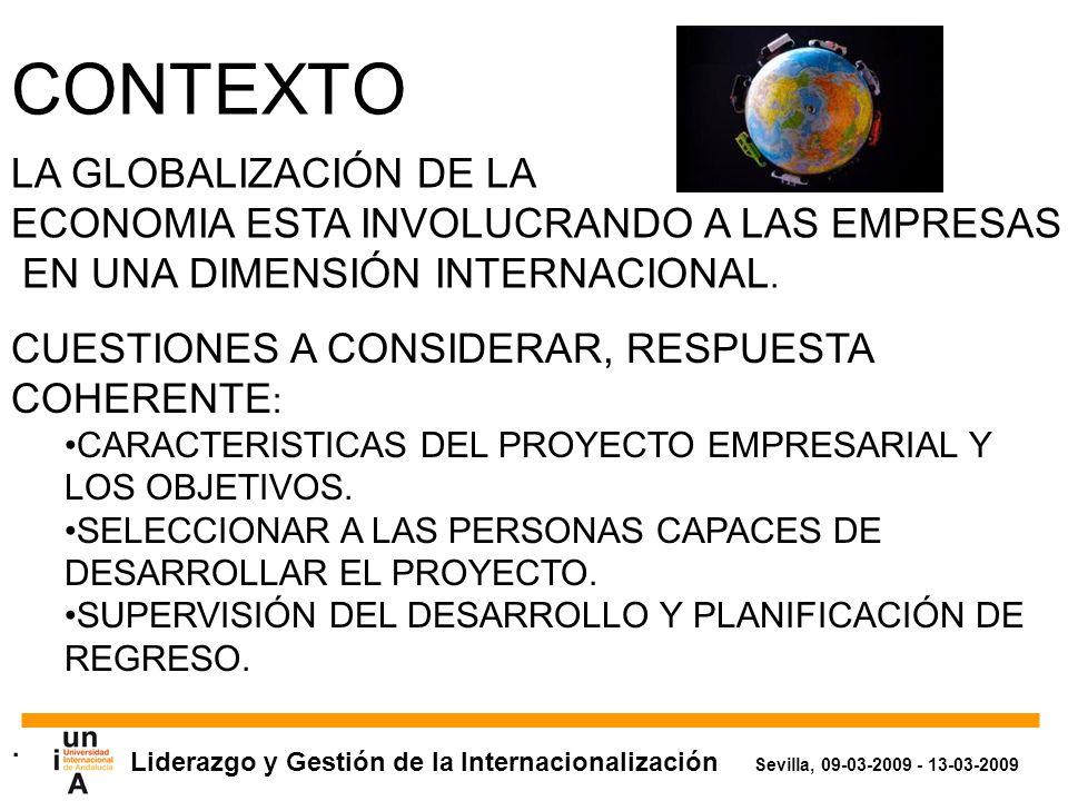 Liderazgo y Gestión de la Internacionalización Sevilla, 09-03-2009 - 13-03-2009 CONTEXTO LA GLOBALIZACIÓN DE LA ECONOMIA ESTA INVOLUCRANDO A LAS EMPRESAS EN UNA DIMENSIÓN INTERNACIONAL.