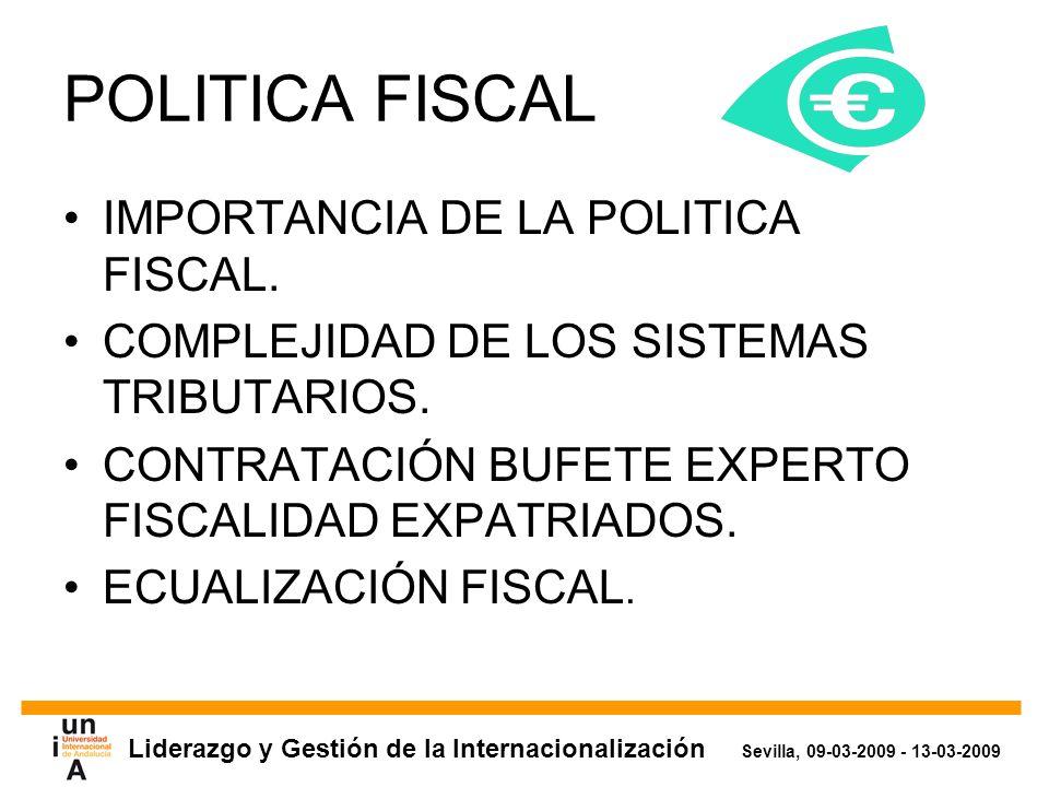 Liderazgo y Gestión de la Internacionalización Sevilla, 09-03-2009 - 13-03-2009 POLITICA FISCAL IMPORTANCIA DE LA POLITICA FISCAL.
