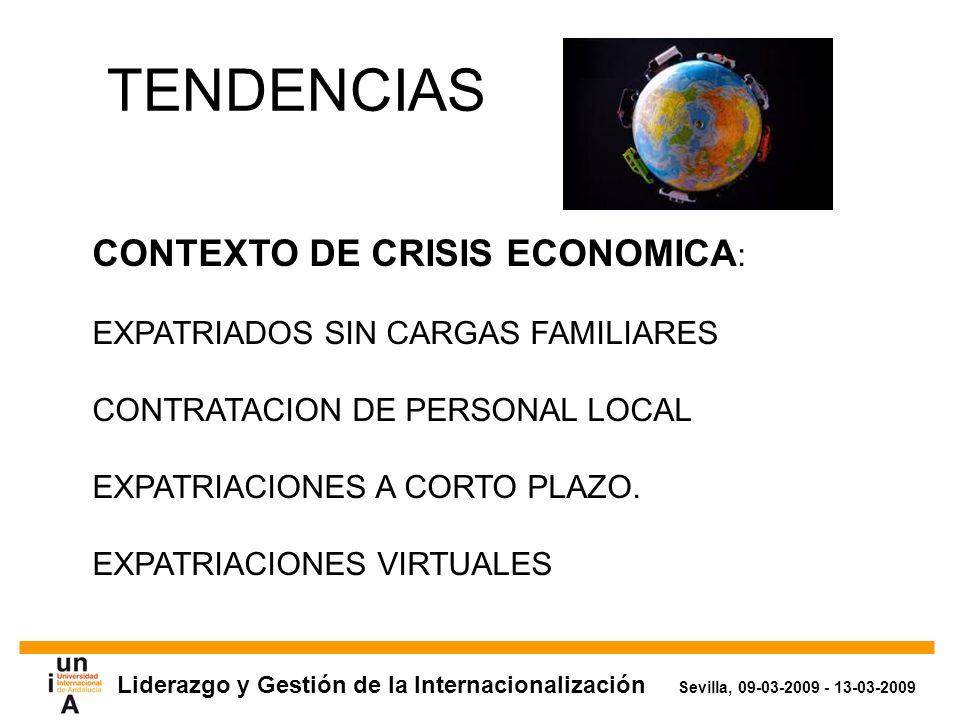 Liderazgo y Gestión de la Internacionalización Sevilla, 09-03-2009 - 13-03-2009 TENDENCIAS CONTEXTO DE CRISIS ECONOMICA : EXPATRIADOS SIN CARGAS FAMILIARES CONTRATACION DE PERSONAL LOCAL EXPATRIACIONES A CORTO PLAZO.
