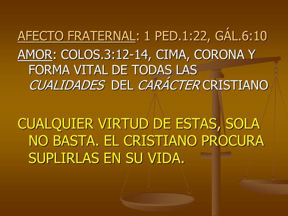 AFECTO FRATERNAL: 1 PED.1:22, GÁL.6:10 AMOR: COLOS.3:12-14, CIMA, CORONA Y FORMA VITAL DE TODAS LAS CUALIDADES DEL CARÁCTER CRISTIANO CUALQUIER VIRTUD