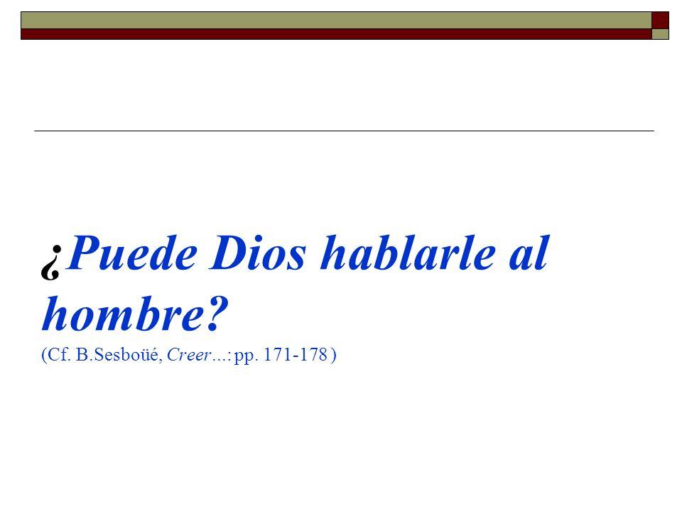 ¿Puede Dios hablarle al hombre? (Cf. B.Sesboüé, Creer...: pp. 171-178 )