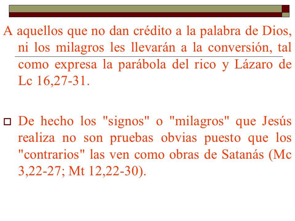 A aquellos que no dan crédito a la palabra de Dios, ni los milagros les llevarán a la conversión, tal como expresa la parábola del rico y Lázaro de Lc