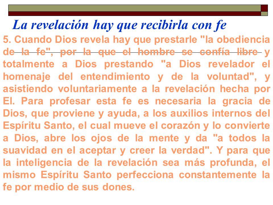 La revelación hay que recibirla con fe 5. Cuando Dios revela hay que prestarle