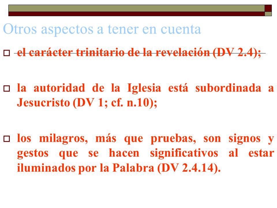 Otros aspectos a tener en cuenta el carácter trinitario de la revelación (DV 2.4); la autoridad de la Iglesia está subordinada a Jesucristo (DV 1; cf.