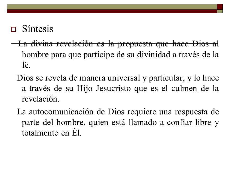 Síntesis La divina revelación es la propuesta que hace Dios al hombre para que participe de su divinidad a través de la fe. Dios se revela de manera u