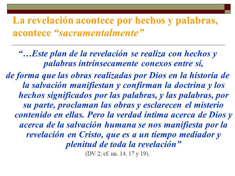 La revelación acontece por hechos y palabras, acontece sacramentalmente …Este plan de la revelación se realiza con hechos y palabras intrínsecamente c
