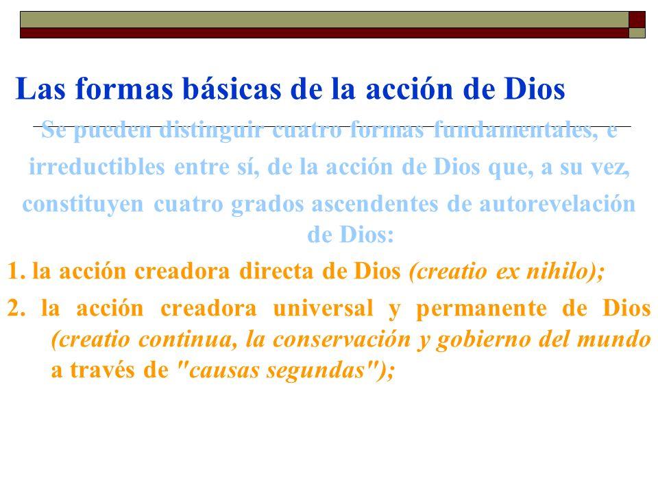 Las formas básicas de la acción de Dios Se pueden distinguir cuatro formas fundamentales, e irreductibles entre sí, de la acción de Dios que, a su vez
