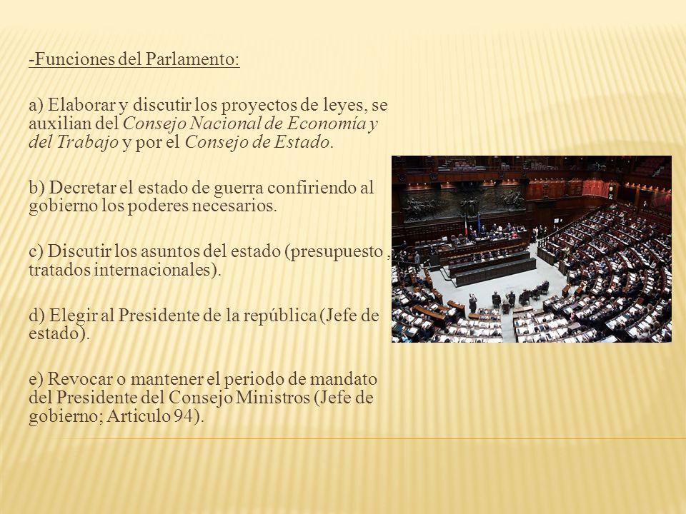-Funciones del Parlamento: a) Elaborar y discutir los proyectos de leyes, se auxilian del Consejo Nacional de Economía y del Trabajo y por el Consejo