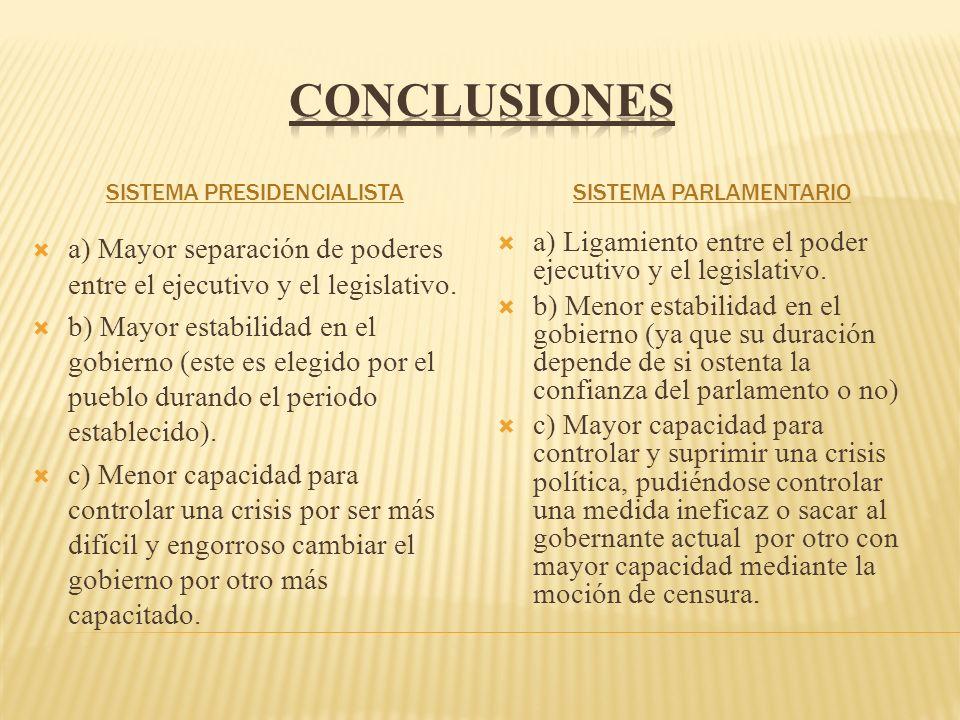 SISTEMA PRESIDENCIALISTASISTEMA PARLAMENTARIO a) Mayor separación de poderes entre el ejecutivo y el legislativo. b) Mayor estabilidad en el gobierno