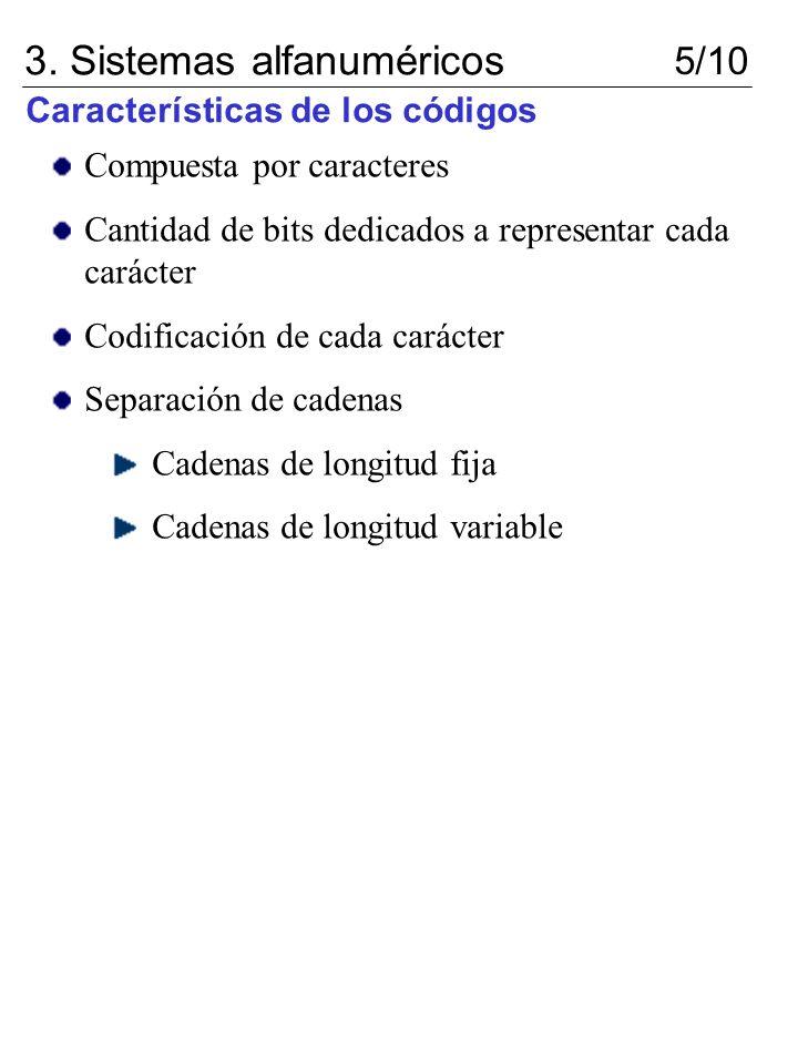 Características de los códigos 3. Sistemas alfanuméricos 5/10 Compuesta por caracteres Cantidad de bits dedicados a representar cada carácter Codifica