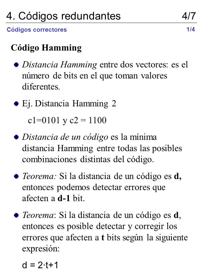 4. Códigos redundantes 4/7 Códigos correctores Código Hamming Distancia Hamming entre dos vectores: es el número de bits en el que toman valores difer