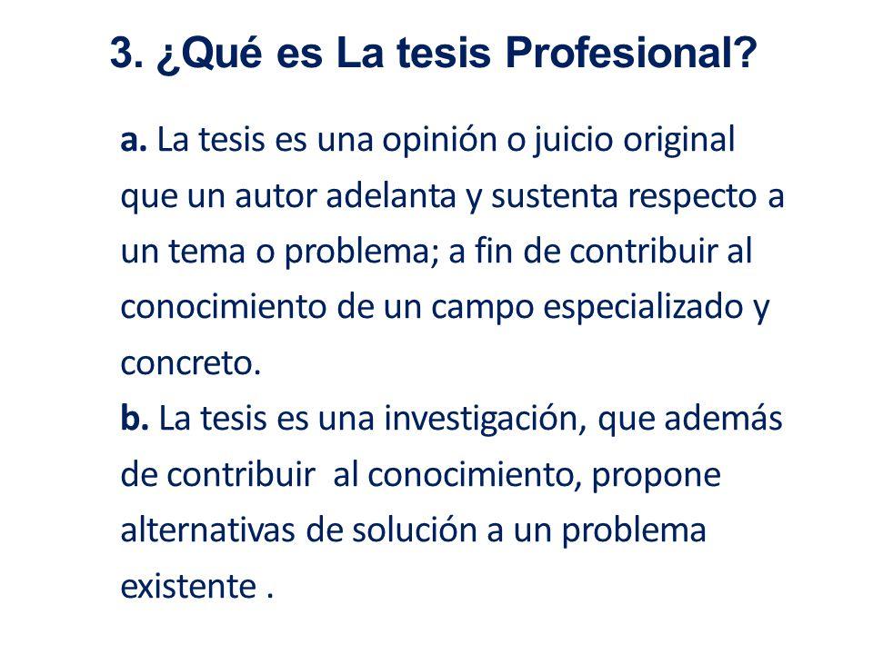 a. La tesis es una opinión o juicio original que un autor adelanta y sustenta respecto a un tema o problema; a fin de contribuir al conocimiento de un