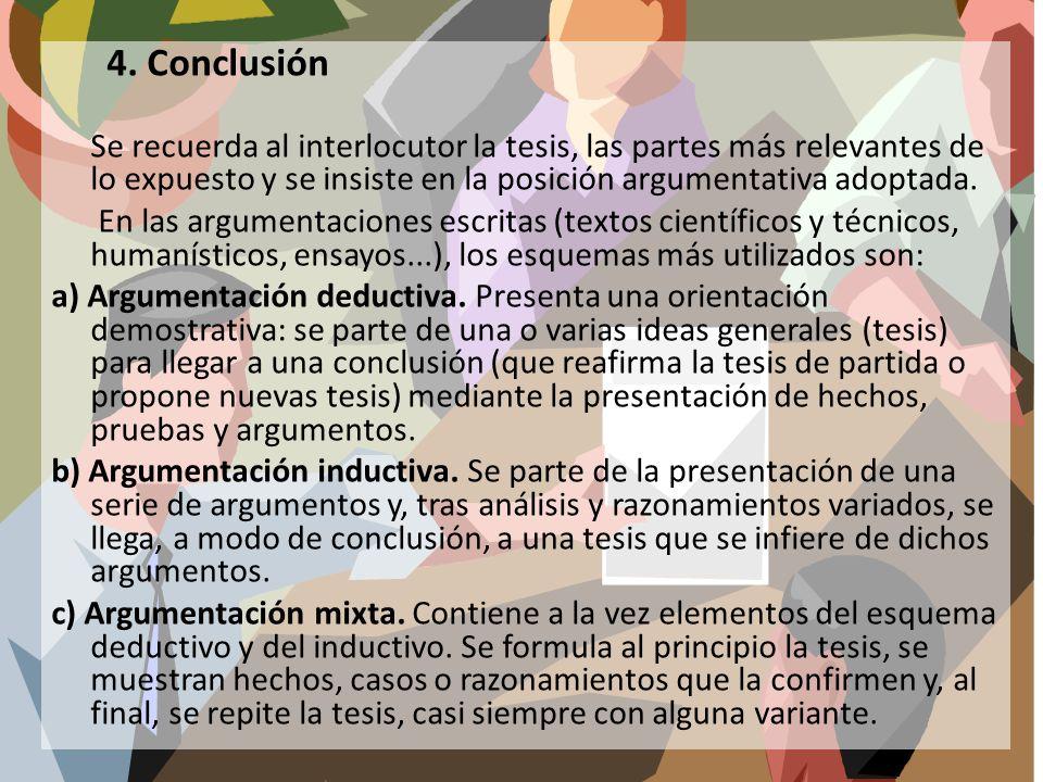 4. Conclusión Se recuerda al interlocutor la tesis, las partes más relevantes de lo expuesto y se insiste en la posición argumentativa adoptada. En la