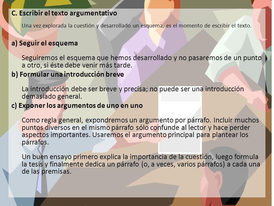 C. Escribir el texto argumentativo Una vez explorada la cuestión y desarrollado un esquema, es el momento de escribir el texto. a) Seguir el esquema S