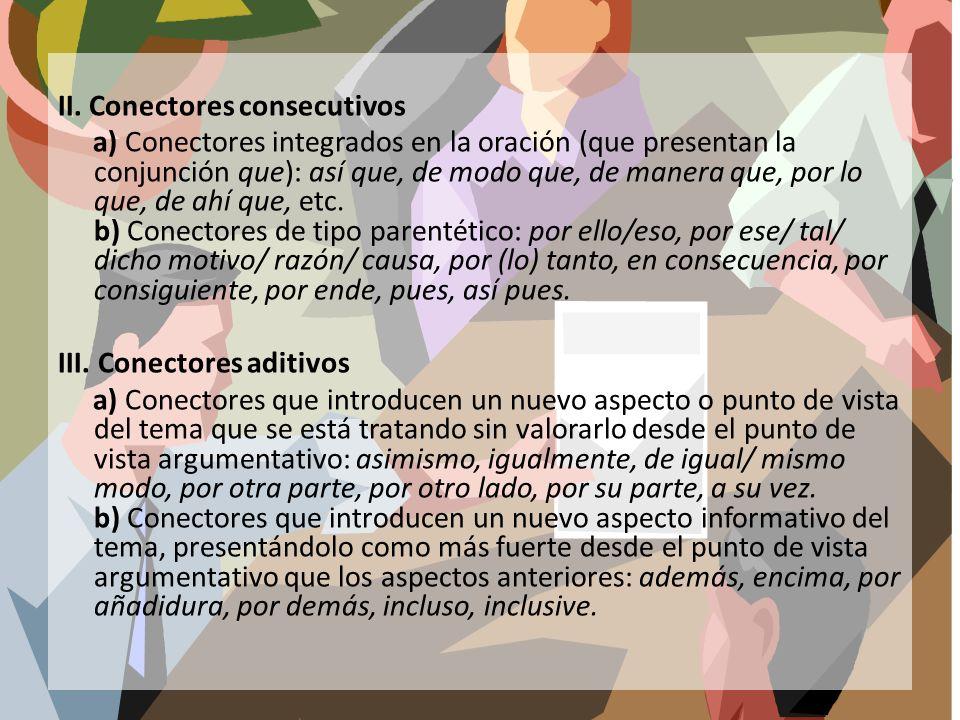 II. Conectores consecutivos a) Conectores integrados en la oración (que presentan la conjunción que): así que, de modo que, de manera que, por lo que,