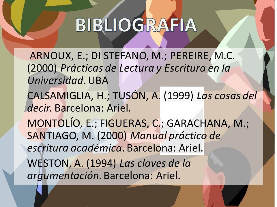 ARNOUX, E.; DI STEFANO, M.; PEREIRE, M.C. (2000) Prácticas de Lectura y Escritura en la Universidad. UBA CALSAMIGLIA, H.; TUSÓN, A. (1999) Las cosas d