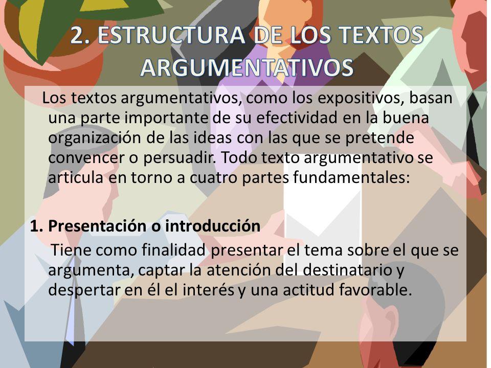 Los textos argumentativos, como los expositivos, basan una parte importante de su efectividad en la buena organización de las ideas con las que se pre