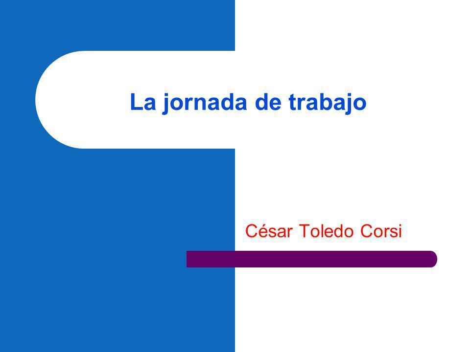César Toledo Corsi 2 La jornada de trabajo Entre la certeza y la flexibilidad Jornada de trabajo tradicional v/s jornada de trabajo flexible