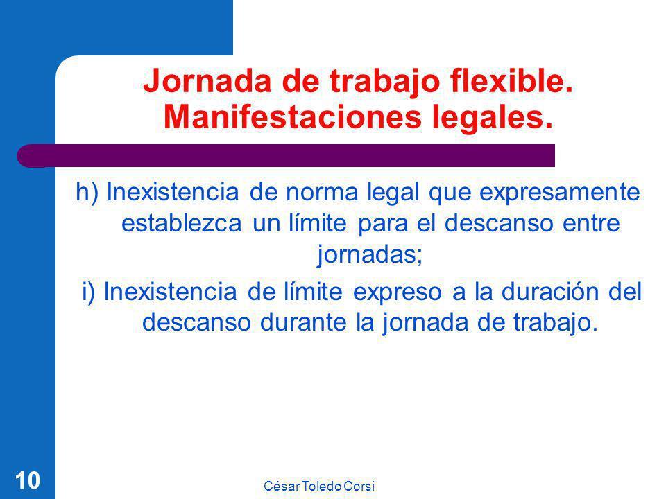 César Toledo Corsi 10 Jornada de trabajo flexible. Manifestaciones legales. h) Inexistencia de norma legal que expresamente establezca un límite para