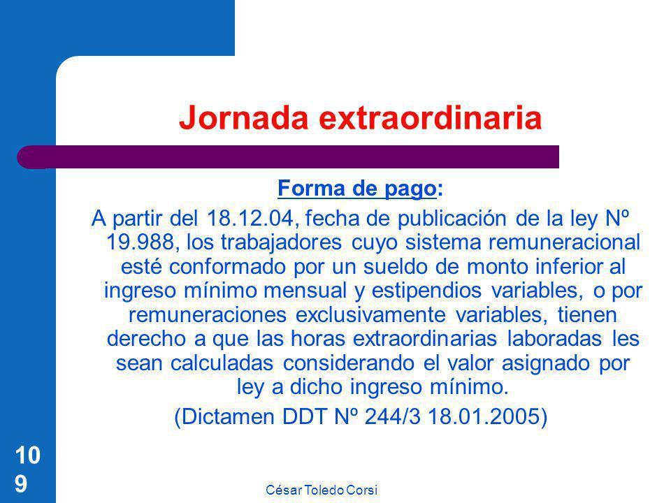 César Toledo Corsi 109 Jornada extraordinaria Forma de pago: A partir del 18.12.04, fecha de publicación de la ley Nº 19.988, los trabajadores cuyo si