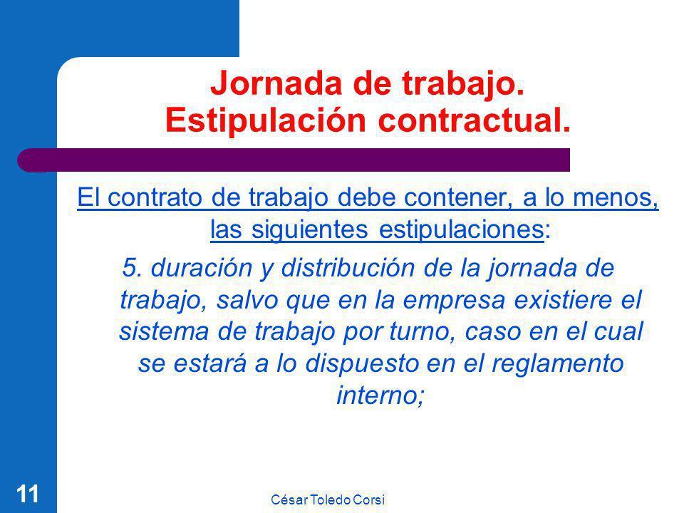 César Toledo Corsi 11 Jornada de trabajo. Estipulación contractual. El contrato de trabajo debe contener, a lo menos, las siguientes estipulaciones: 5