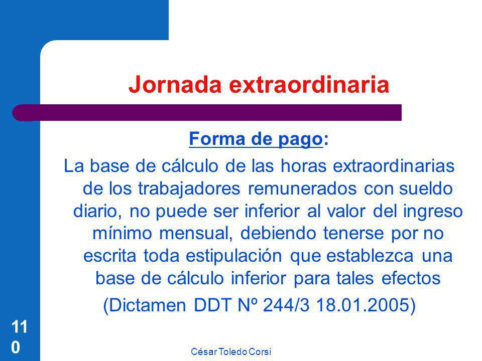 César Toledo Corsi 110 Jornada extraordinaria Forma de pago: La base de cálculo de las horas extraordinarias de los trabajadores remunerados con sueld