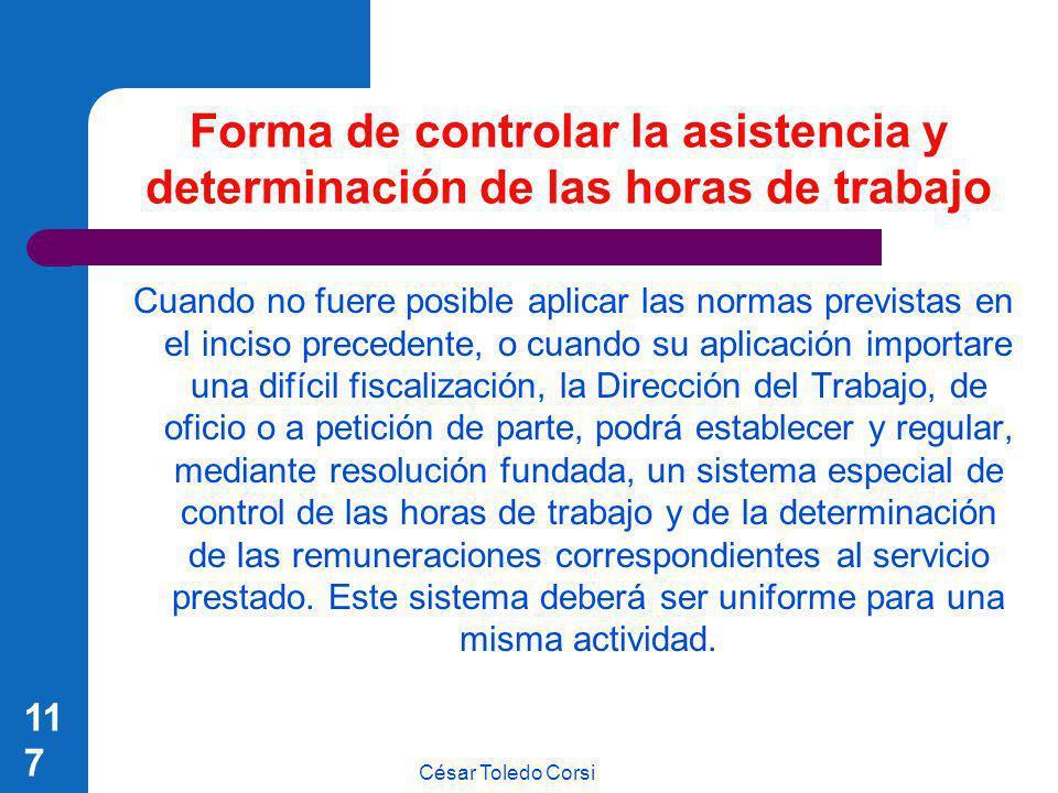 César Toledo Corsi 117 Forma de controlar la asistencia y determinación de las horas de trabajo Cuando no fuere posible aplicar las normas previstas e