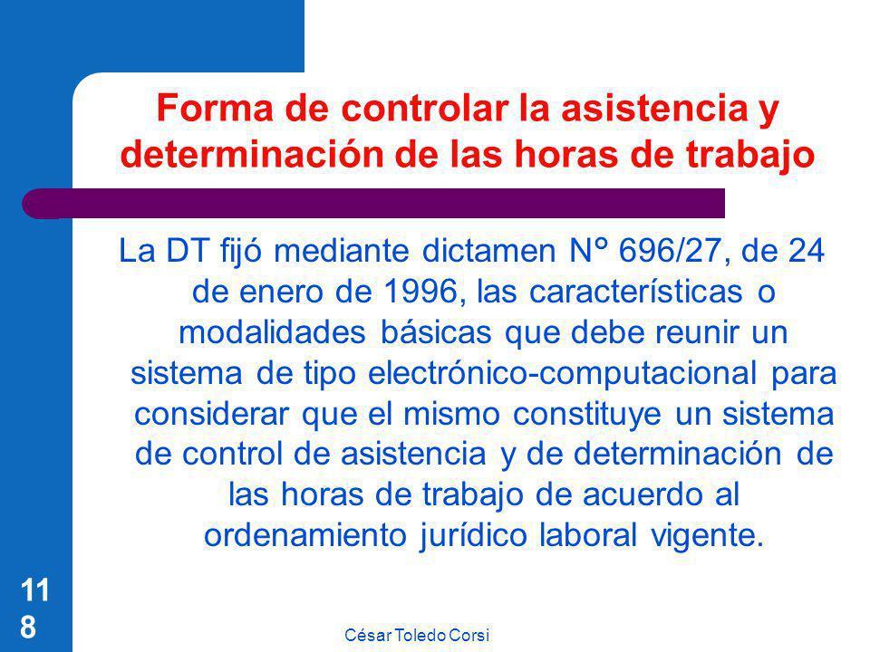 César Toledo Corsi 118 Forma de controlar la asistencia y determinación de las horas de trabajo La DT fijó mediante dictamen N° 696/27, de 24 de enero