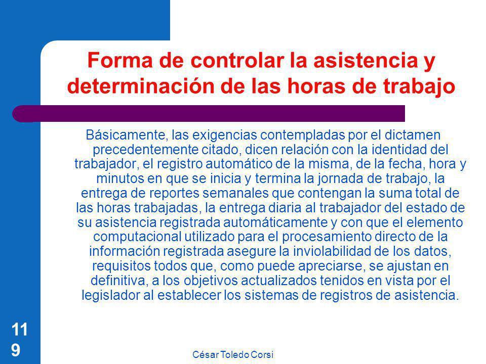 César Toledo Corsi 119 Forma de controlar la asistencia y determinación de las horas de trabajo Básicamente, las exigencias contempladas por el dictam
